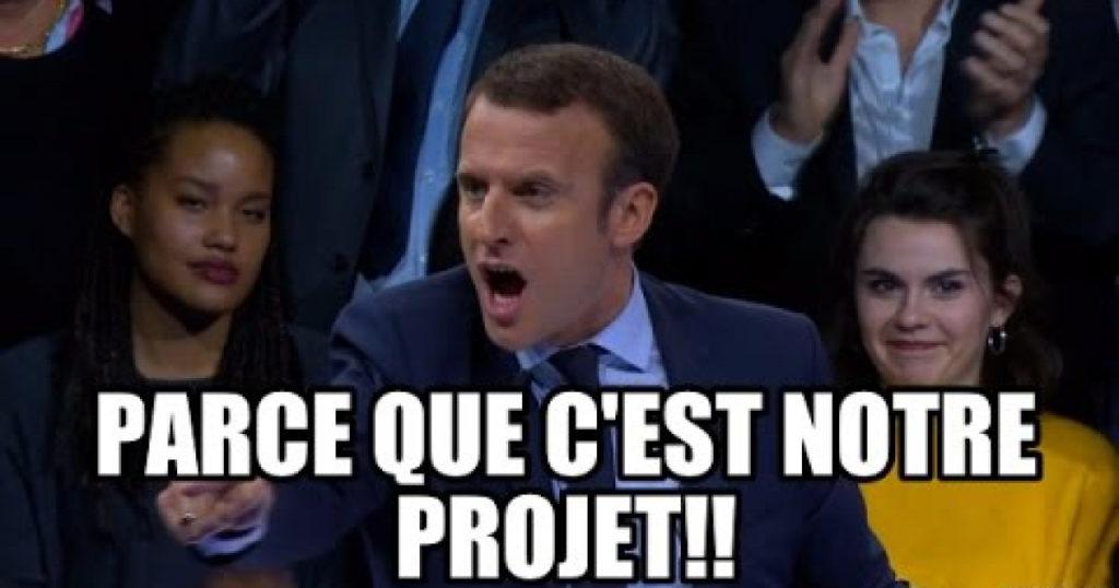 Macron qui crie c'est notre projet